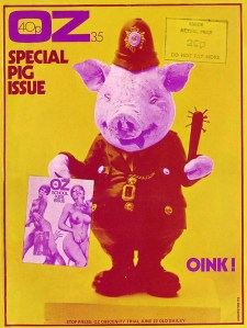A pig as policeman on the cover of the underground alternative magazine, Oz.  [Photo source: http://www.wussu.com/zines/oz33_36.htm]